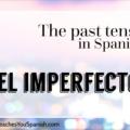 The Past Tense in Spanish: EL IMPERFECTO