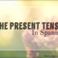 The Present Tense in Spanish