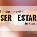 All about the verbs SER – ESTAR in Spanish
